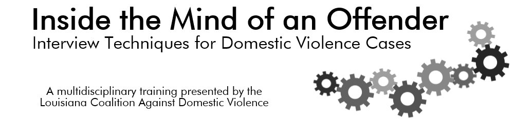 Inside the Mind of an Offender: Interview Techniques for Domestic Violence Cases @ Holiday Inn Metairie